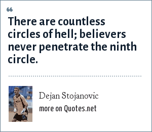 Dejan Stojanovic: There are countless circles of hell; believers never penetrate the ninth circle.