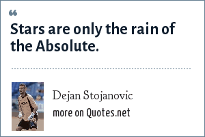 Dejan Stojanovic: Stars are only the rain of the Absolute.