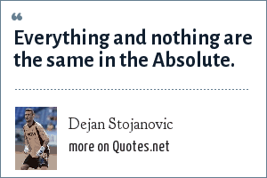 Dejan Stojanovic: Everything and nothing are the same in the Absolute.