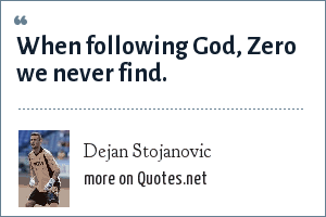 Dejan Stojanovic: When following God, Zero we never find.