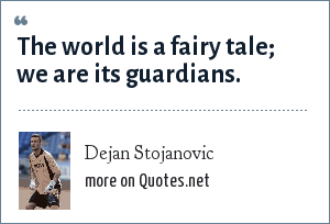 Dejan Stojanovic: The world is a fairy tale; we are its guardians.