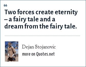 Dejan Stojanovic: Two forces create eternity – a fairy tale and a dream from the fairy tale.