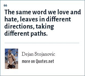 Dejan Stojanovic: The same word we love and hate, leaves in different directions, taking different paths.