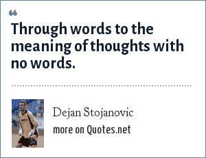Dejan Stojanovic: Through words to the meaning of thoughts with no words.