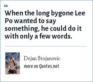 Dejan Stojanovic: When the long bygone Lee Po wanted to say something, he could do it with only a few words.