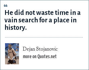 Dejan Stojanovic: He did not waste time in a vain search for a place in history.
