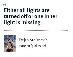 Dejan Stojanovic: Either all lights are turned off or one inner light is missing.