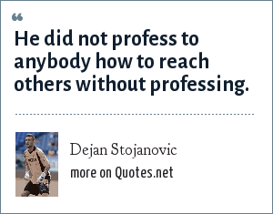 Dejan Stojanovic: He did not profess to anybody how to reach others without professing.