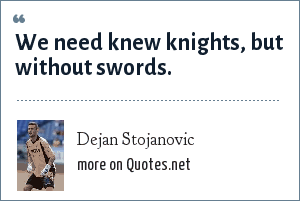 Dejan Stojanovic: We need knew knights, but without swords.