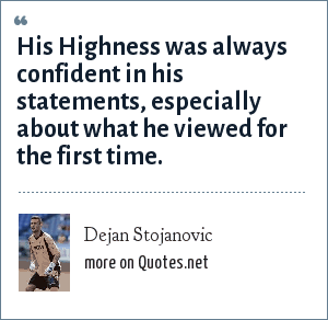 Dejan Stojanovic: His Highness was always confident in his statements, especially about what he viewed for the first time.