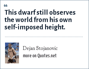 Dejan Stojanovic: This dwarf still observes the world from his own self-imposed height.