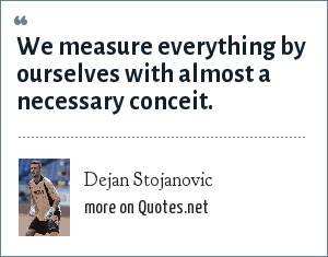 Dejan Stojanovic: We measure everything by ourselves with almost a necessary conceit.
