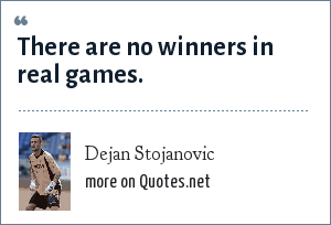 Dejan Stojanovic: There are no winners in real games.