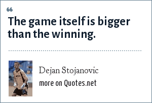 Dejan Stojanovic: The game itself is bigger than the winning.