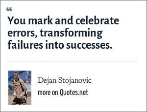 Dejan Stojanovic: You mark and celebrate errors, transforming failures into successes.