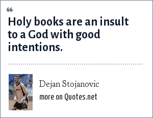 Dejan Stojanovic: Holy books are an insult to a God with good intentions.