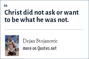 Dejan Stojanovic: Christ did not ask or want to be what he was not.
