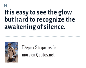 Dejan Stojanovic: It is easy to see the glow but hard to recognize the awakening of silence.