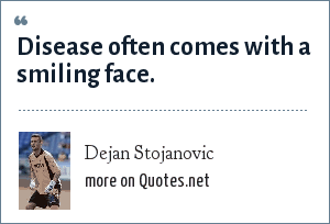Dejan Stojanovic: Disease often comes with a smiling face.