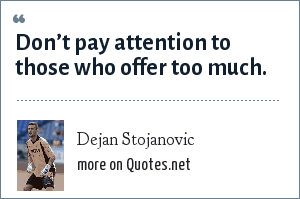 Dejan Stojanovic: Don't pay attention to those who offer too much.