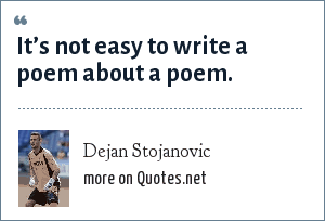 Dejan Stojanovic: It's not easy to write a poem about a poem.