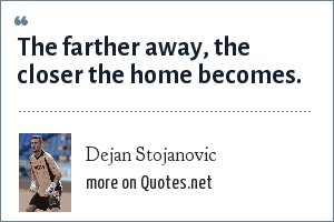 Dejan Stojanovic: The farther away, the closer the home becomes.