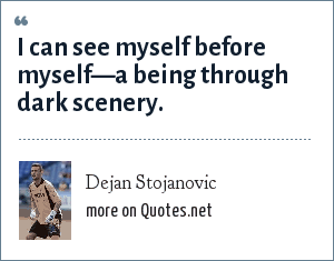 Dejan Stojanovic: I can see myself before myself—a being through dark scenery.