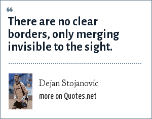 Dejan Stojanovic: There are no clear borders, only merging invisible to the sight.
