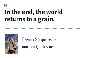 Dejan Stojanovic: In the end, the world returns to a grain.