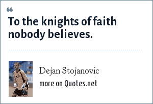 Dejan Stojanovic: To the knights of faith nobody believes.