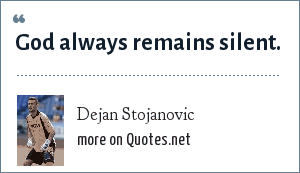 Dejan Stojanovic: God always remains silent.