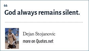 Dejan Stojanovic: God always remains silent.