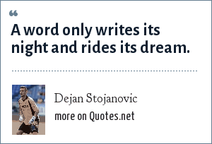 Dejan Stojanovic: A word only writes its night and rides its dream.