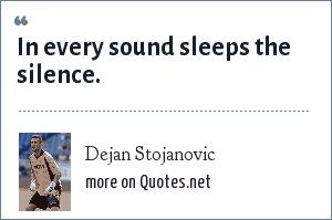 Dejan Stojanovic: In every sound sleeps the silence.
