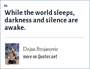 Dejan Stojanovic: While the world sleeps, darkness and silence are awake.