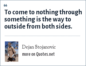 Dejan Stojanovic: To come to nothing through something is the way to outside from both sides.
