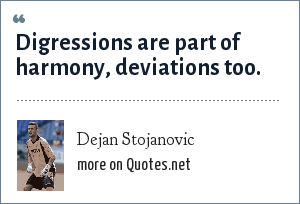 Dejan Stojanovic: Digressions are part of harmony, deviations too.