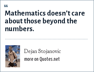 Dejan Stojanovic: Mathematics doesn't care about those beyond the numbers.