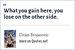 Dejan Stojanovic: What you gain here, you lose on the other side.