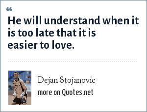 Dejan Stojanovic: He will understand when it is too late that it is easier to love.