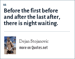 Dejan Stojanovic: Before the first before and after the last after, there is night waiting.