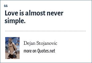 Dejan Stojanovic: Love is almost never simple.