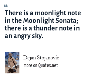 Dejan Stojanovic: There is a moonlight note in the Moonlight Sonata; there is a thunder note in an angry sky.