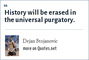 Dejan Stojanovic: History will be erased in the universal purgatory.