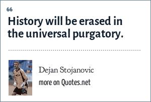 Dejan Stojanovic: History will be erased in the universal purgatory.