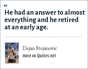 Dejan Stojanovic: He had an answer to almost everything and he retired at an early age.