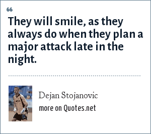 Dejan Stojanovic: They will smile, as they always do when they plan a major attack late in the night.