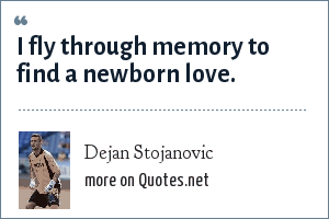 Dejan Stojanovic: I fly through memory to find a newborn love.