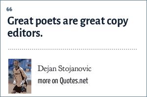 Dejan Stojanovic: Great poets are great copy editors.