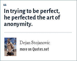 Dejan Stojanovic: In trying to be perfect, he perfected the art of anonymity.